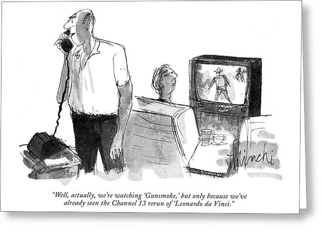 Well, Actually, We're Watching 'gunsmoke,' But Greeting Card by Joseph Mirachi