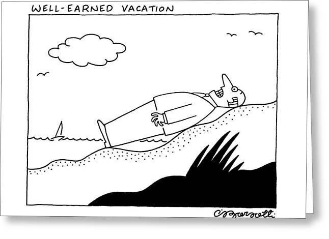 Well Earned Vacation Greeting Card by Charles Barsotti
