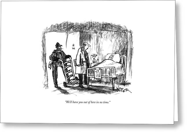 We'll Have You Out Of Here In No Time Greeting Card by Robert Weber