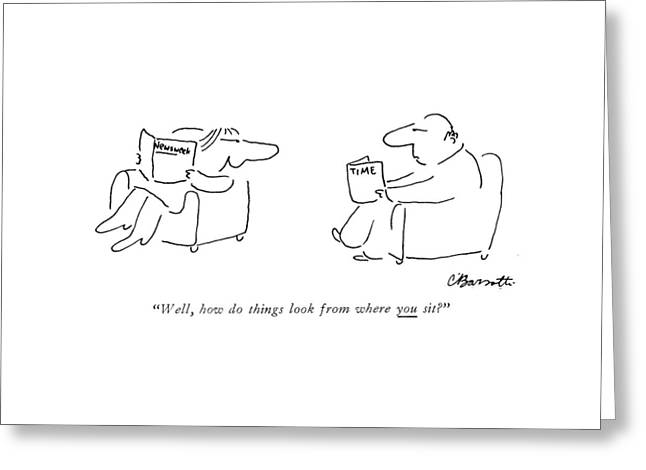 Well, How Do Things Look From Where You Sit? Greeting Card by Charles Barsotti