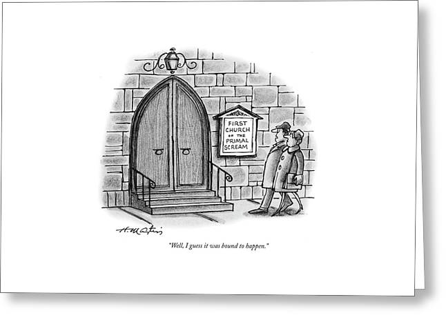 Well, I Guess It Was Bound To Happen Greeting Card by Henry Martin