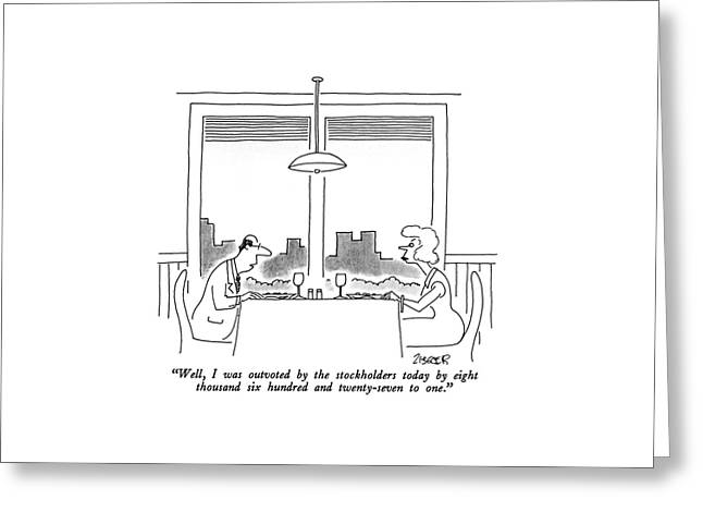 Well, I Was Outvoted By The Stockholders Today Greeting Card by Jack Ziegler