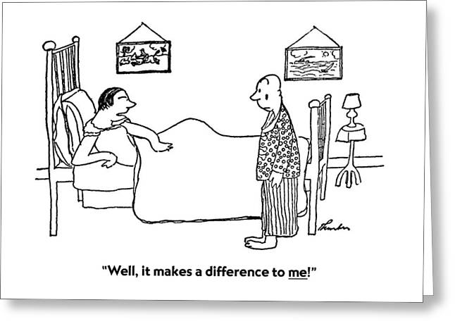 Well, It Makes A Difference To Me! Greeting Card by James Thurber