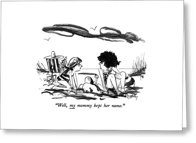 Well, My Mommy Kept Her Name Greeting Card by Donald Reilly