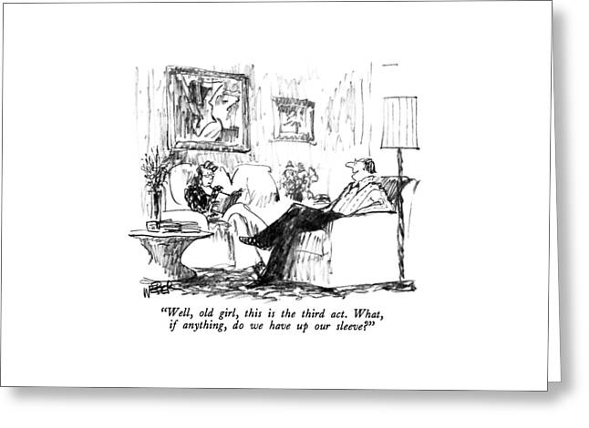 Well, Old Girl, This Is The Third Act.  What, If Greeting Card by Robert Weber