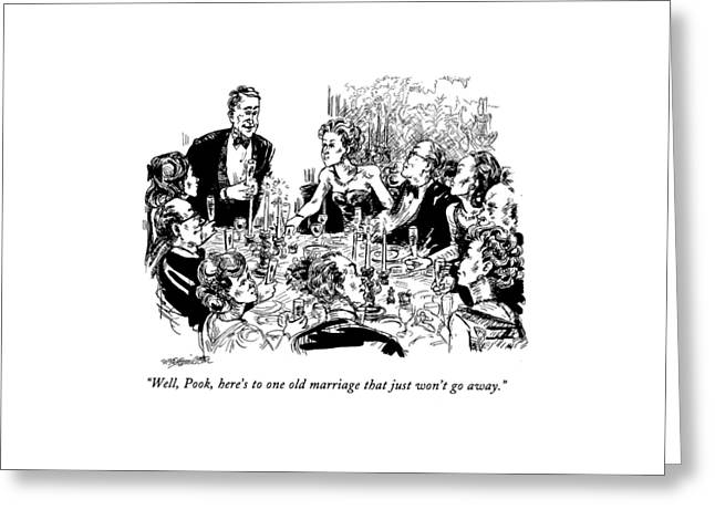Well, Pook, Here's To One Old Marriage That Greeting Card by William Hamilton