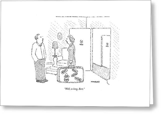 Well, So Long, Bert Greeting Card by Robert Mankoff