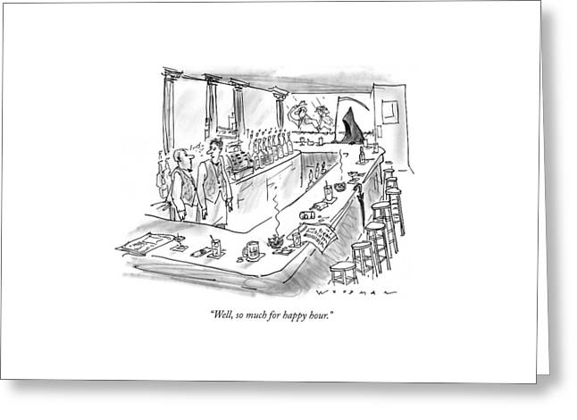Well, So Much For Happy Hour Greeting Card by Bill Woodman