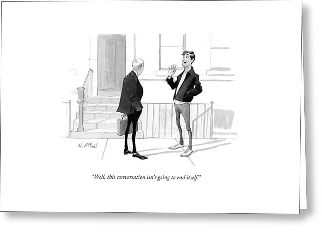 Well, This Conversation Isn't Going To End Itself Greeting Card by Will McPhail