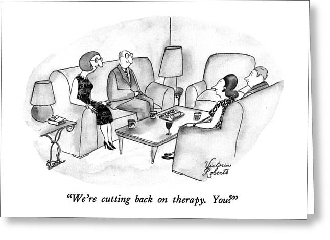 We're Cutting Back On Therapy.  You? Greeting Card by Victoria Roberts