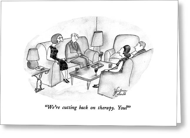 We're Cutting Back On Therapy.  You? Greeting Card