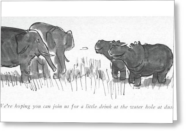 We're Hoping You Can Join Us For A Little Drink Greeting Card by James Stevenson