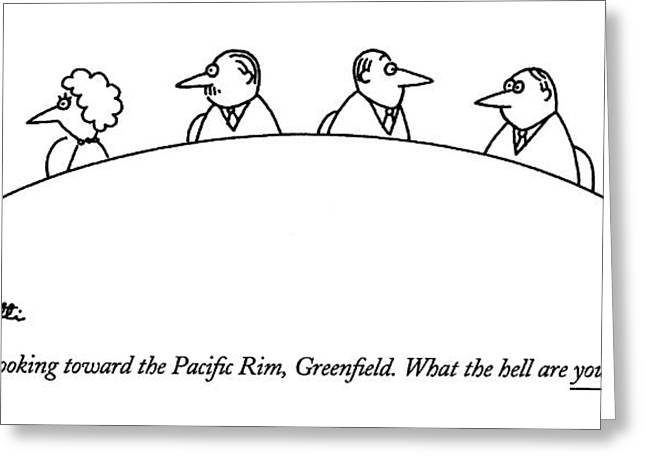 We're Looking Toward The Paci?c Rim Greeting Card by Charles Barsotti