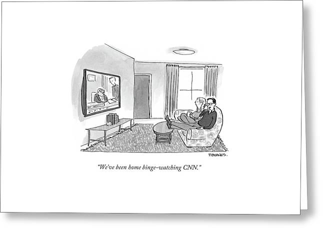 We've Been Home Binge-watching Cnn.  Greeting Card by Pat Byrnes