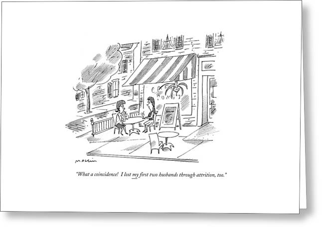 What A Coincidence! I Lost My ?rst Two Husbands Greeting Card by Michael Maslin