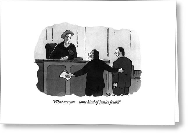What Are You - Some Kind Of Justice Freak? Greeting Card by Danny Shanahan