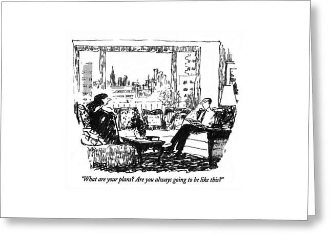 What Are Your Plans?  Are You Always Going Greeting Card by Robert Weber