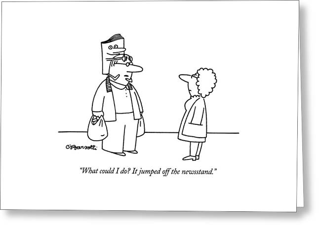 What Could I Do?  It Jumped Off The Newsstand Greeting Card by Charles Barsotti