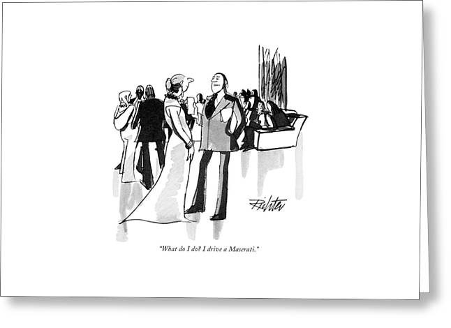 What Do I Do? I Drive A Maserati Greeting Card by Mischa Richter