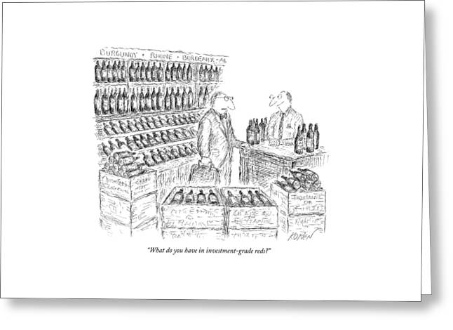 What Do You Have In Investment-grade Reds? Greeting Card by Edward Koren