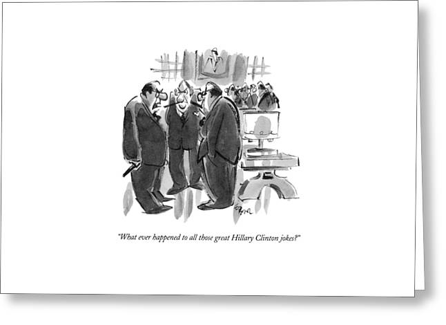 What Ever Happened To All Those Great Hillary Greeting Card by Lee Lorenz