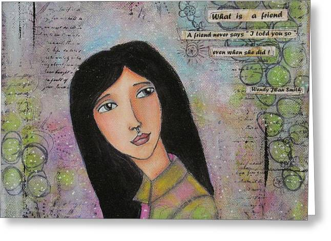 What Is A Friend ? Greeting Card by Nicole Nadeau