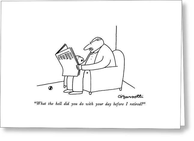 What The Hell Did You Do With Your Day Greeting Card by Charles Barsotti