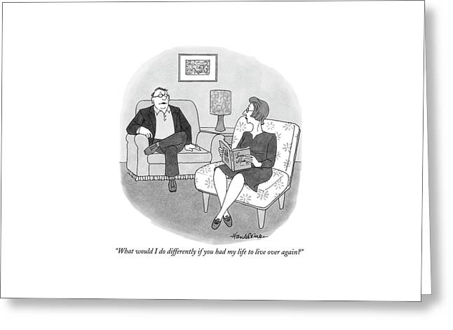 What Would I Do Differently If You Had My Life Greeting Card by J.B. Handelsman