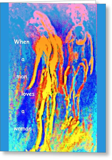 When A Man Loves A Woman And Not Himself Or Other Men Like Him  Greeting Card by Hilde Widerberg