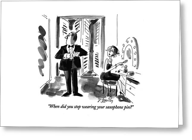 When Did You Stop Wearing Your Saxophone Pin? Greeting Card