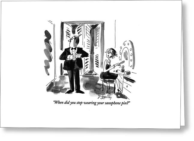 When Did You Stop Wearing Your Saxophone Pin? Greeting Card by Donald Reilly