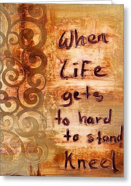 When Life Gets To Hard To Stand Kneel Greeting Card