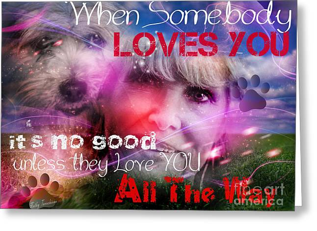 When Somebody Loves You - 1 Greeting Card by Kathy Tarochione