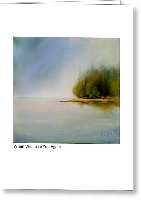 When Will I See You Again Greeting Card