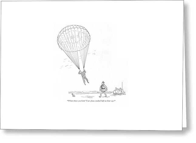 Where Have You Been? Your Plane Crashed Half An Greeting Card by Richard Decker