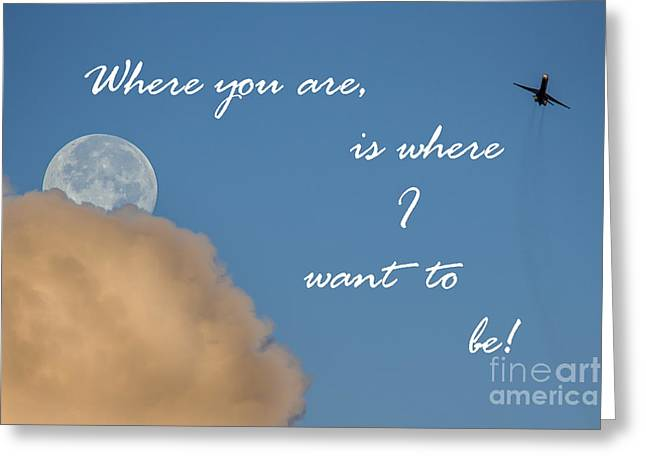 Where You Are Is Where I Want To Be Greeting Card