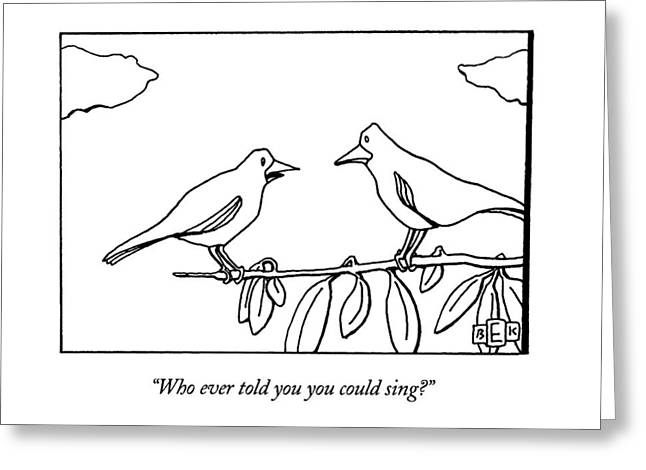 Who Ever Told You You Could Sing? Greeting Card