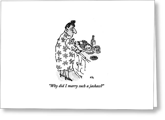 Why Did I Marry Such A Jackass? Greeting Card by William Steig