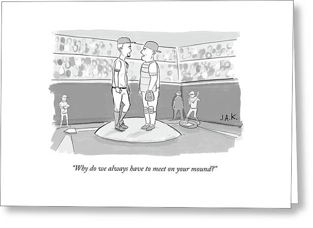 Why Do We Always Have To Meet On Your Mound? Greeting Card