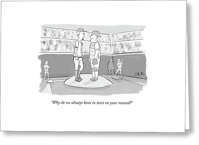 Why Do We Always Have To Meet On Your Mound? Greeting Card by Jason Adam Katzenstein