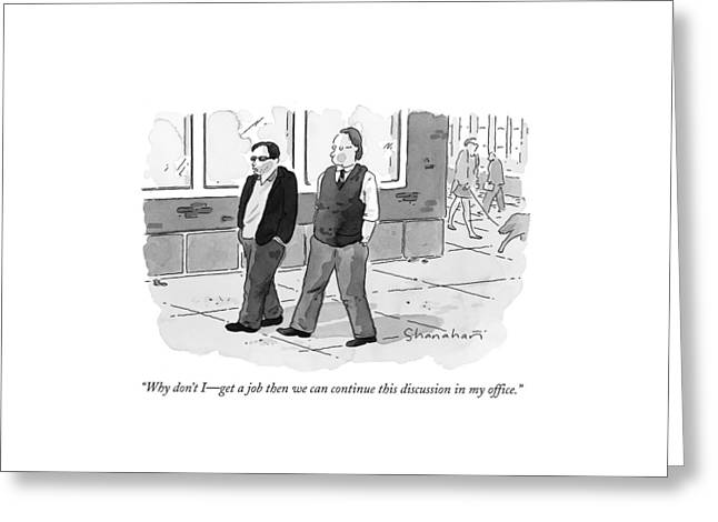 Why Don't I Get A Job - Then We Can Continue This Greeting Card by Danny Shanahan