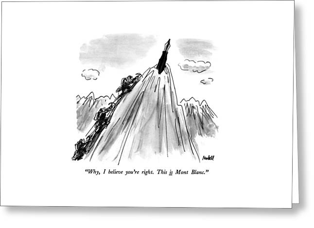 Why, I Believe You're Right.  This Is Mont Blanc Greeting Card by Frank Modell