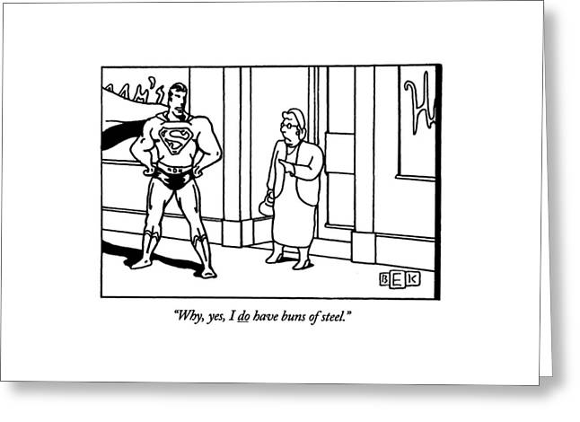 Why, Yes, I Do Have Buns Of Steel Greeting Card by Bruce Eric Kaplan