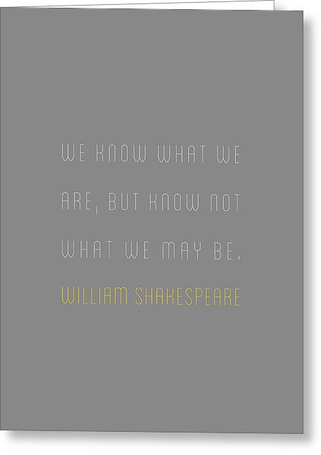 William Shakespeare - We Know What We Greeting Card by The Quote Company