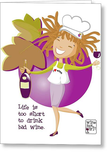 Wine Not Girl - Life Is Too Short Greeting Card