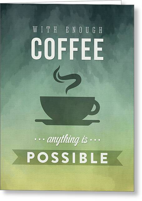With Enough Coffee Anything Is Possible Greeting Card by Aged Pixel