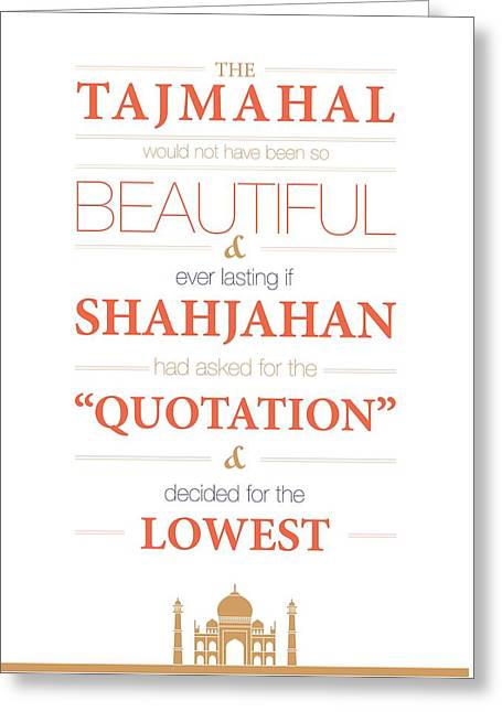 The Tajmahal Would Not Have Been So Beautiful Life Inspirational Quotes Poster Greeting Card by Lab No 4 - The Quotography Department