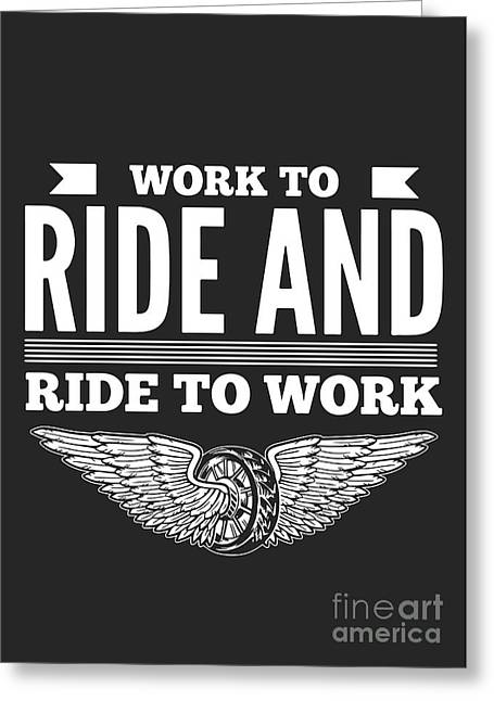 Work To Ride Bikers Quote About Greeting Card