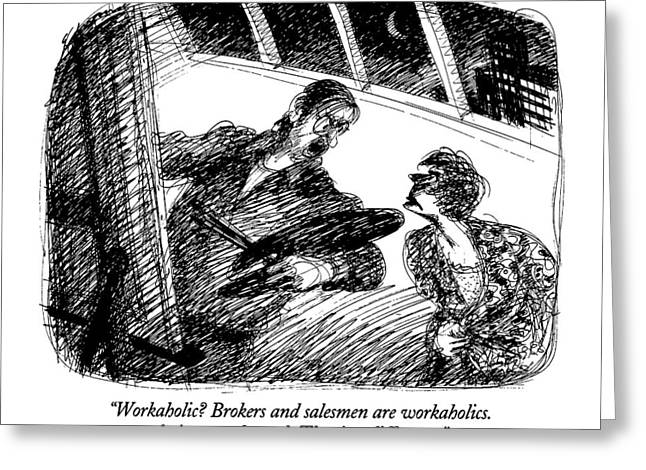 Workaholic?  Brokers And Salesmen Greeting Card by Edward Sorel