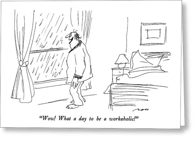 Wow!  What A Day To Be A Workaholic! Greeting Card by Al Ross